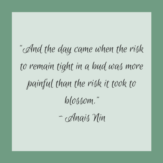 "Quotes for Recovery - ""And the day came when the risk to remain tight in a bud was more painful than the risk it took to blossom."" ~ Anais Nin"