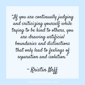 "Quotes for Eating Disorder Recovery - ""If you are continually judging and criticizing yourself while trying to be kind to others, you are drawing artificial boundaries and distinctions that only lead to feelings of separation and isolation."" ~ Kristen Neff"
