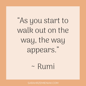 "Quotes for Eating Disorder Recovery - ""As you start to walk out on the way, the way appears."" ~ Rumi"